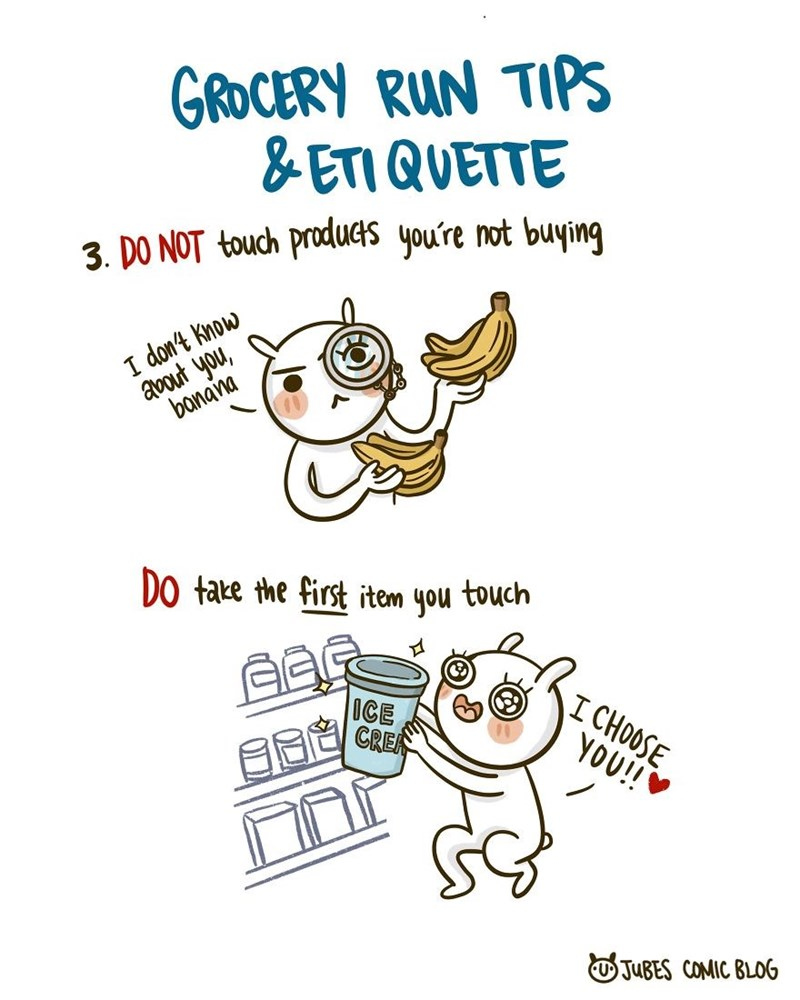 Text - GROCERY RUN TIPS & ETI QUETTE 3. DO NOT touch produets you're not buying avout you, banana I don't Know DO take the first item you touch ICE CREN I CHOOSE YO!! OJUBES COMIC BLOG