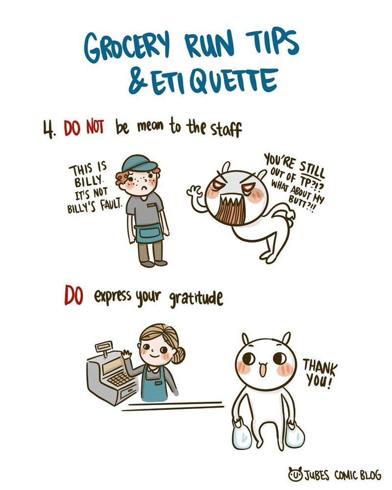 Text - GROCERY RUN TIPS & ETI QUETTE 4. DO NOT be mean to the staff THIS IS BILLY. IT'S NOT BILLY'S FAULT. YOU'RE STILL OUT OF TP?!? WHAT ABOUT MY BUTT?!! DO express your gratitude THANK You! OJUBES COMIC BLOG