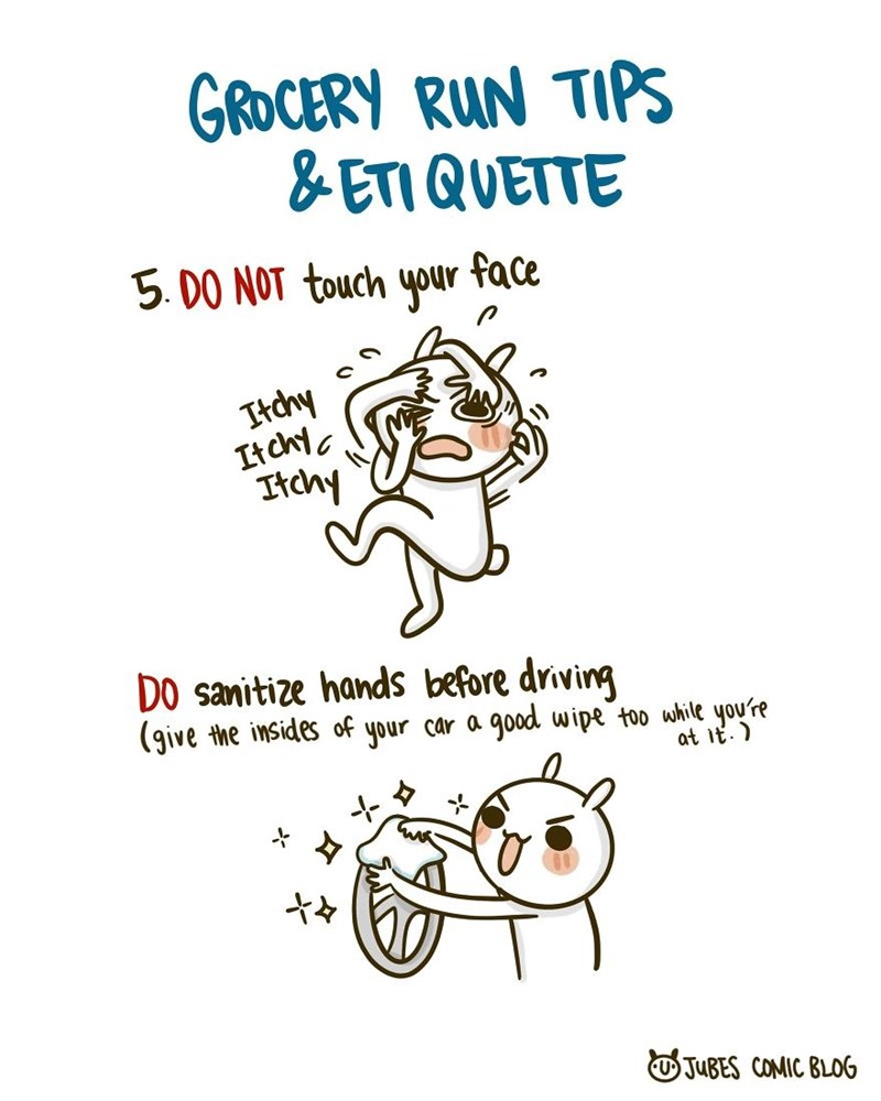 Text - GROCERY RUN TIPS & ETI QUETTE 5. 00 NOT touch your face Itchy Itchyc Itchy DO sanitize hands before driving (give the insides of your car a good wipe too while you're at it.) さ々 OJUBES COMIC BLOG