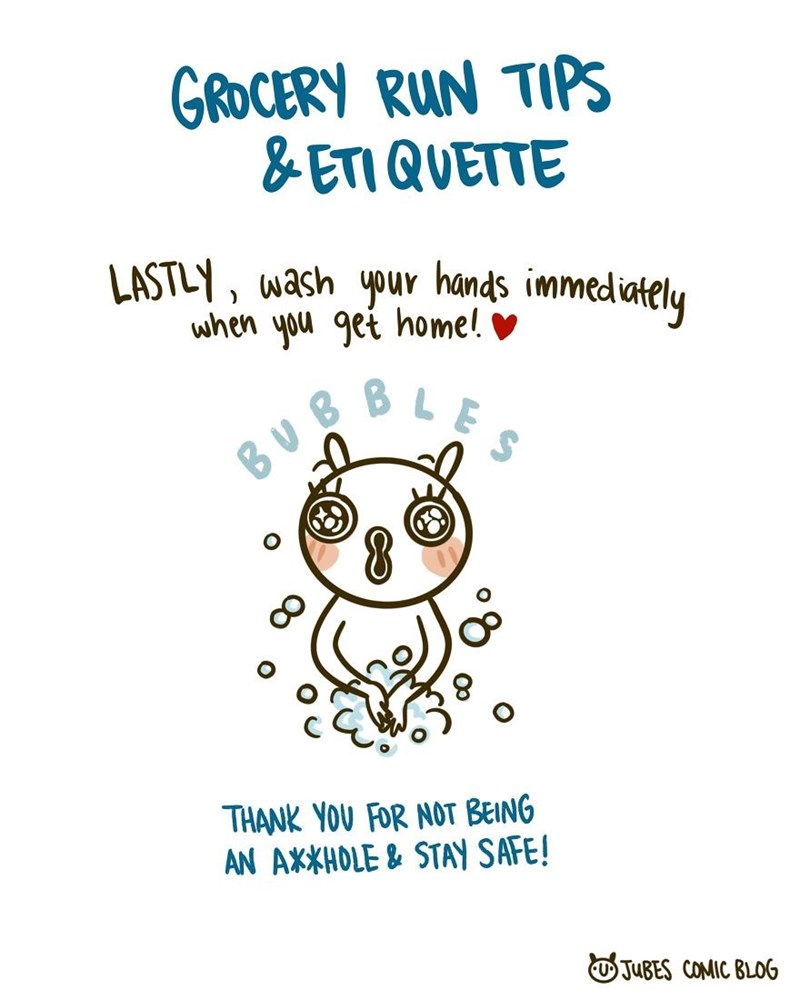 Text - GROCERY RUN TIPS & ETI QUETTE LASTLY, wash your hands immediately when you get home! ♥ ,BLE BUB THANK YOU FOR NOT BEING AN AXXHOLE & STAY SAFE! OJUBES COMIC BLOG