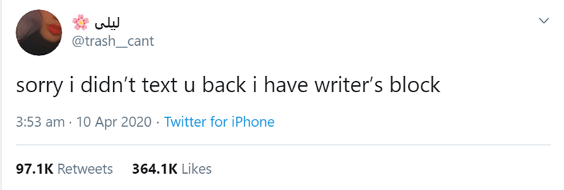 Text - لیلی @trash_cant sorry i didn't text u back i have writer's block 3:53 am · 10 Apr 2020 · Twitter for iPhone 97.1K Retweets 364.1K Likes >