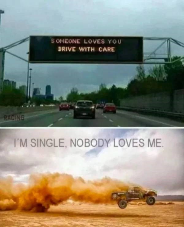 Drifting - S OMEONE LOVES YOU DRIVE WITH CARE RACING I'M SINGLE, NOBODY LOVES ME.