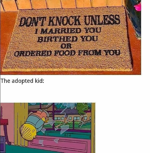 Text - DON'T KNOCK UNLESS I MARRIED YOU BIRTHED YOU OR ORDERBU OOD FROM YOU The adopted kid: