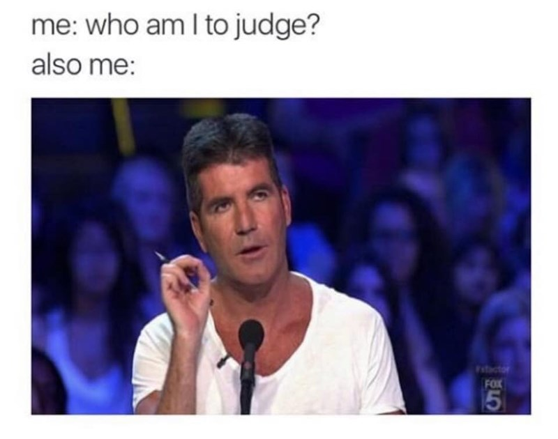 Text - me: who am I to judge? also me: Factor FOX