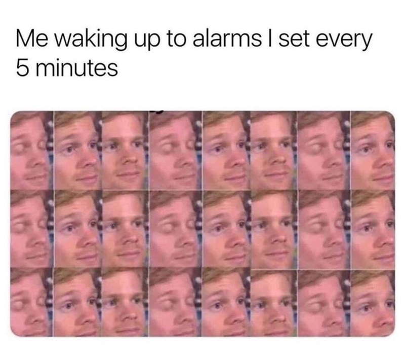 Text - Me waking up to alarms I set every 5 minutes