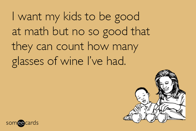 Text - I want my kids to be good at math but no so good that they can count how many glasses of wine l've had. somee cards
