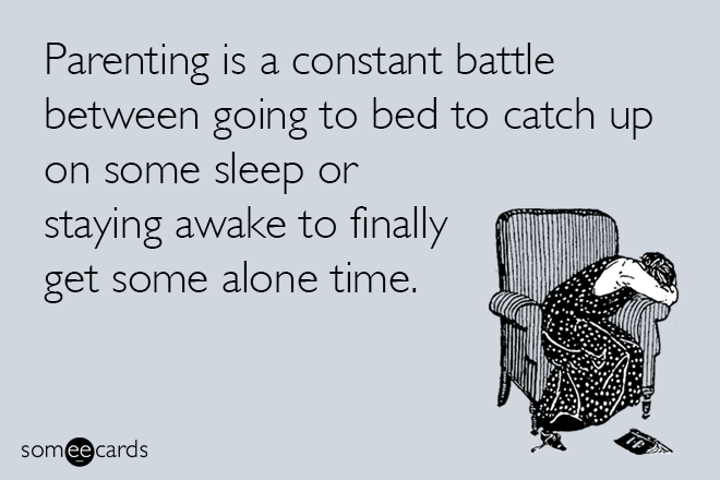 Text - Parenting is a constant battle between going to bed to catch up on some sleep or staying awake to finally get some alone time. somee cards