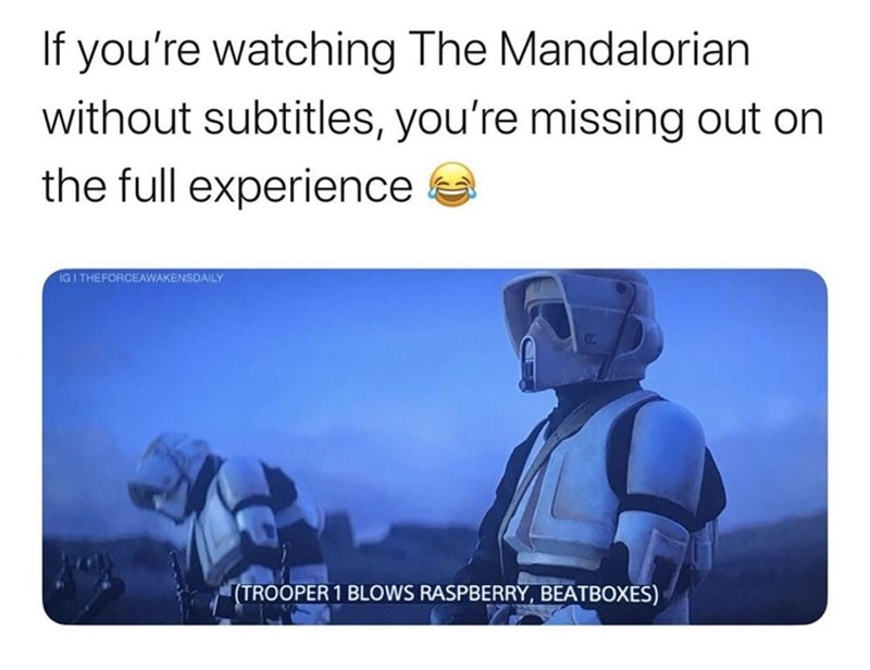 Text - If you're watching The Mandalorian without subtitles, you're missing out on the full experience IG I THEFORCEAWAKENSDAILY (TROOPER 1 BLOWS RASPBERRY, BEATBOXES)