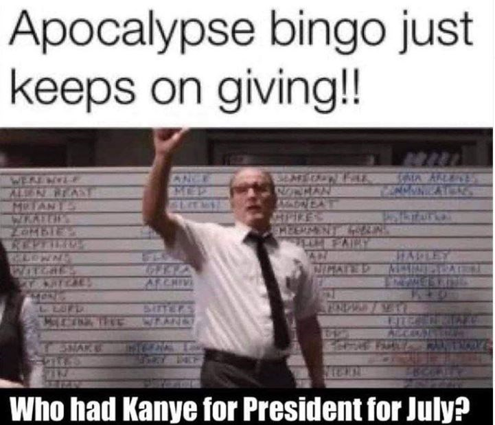 Text - Apocalypse bingo just keeps on giving!! WERE NELE ALEN NEAN 5INVIN REPEILD HARLEY AN NIGATED AIN SITTERS WEAN 240 LLUFL 5NAKE Who had Kanye for President for July?