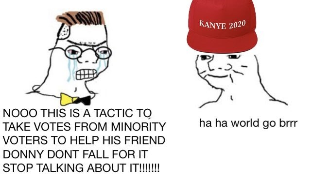 Face - KANYE 2020 NO0O THIS IS A TACTIC TO TAKE VOTES FROM MINORITY ha ha world go brrr VOTERS TO HELP HIS FRIEND DONNY DONT FALL FOR IT STOP TALKING ABOUT IT!!!!