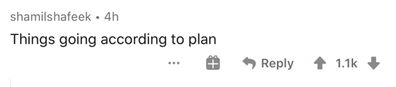 Text - shamilshafeek • 4h Things going according to plan Reply 1.1k ...