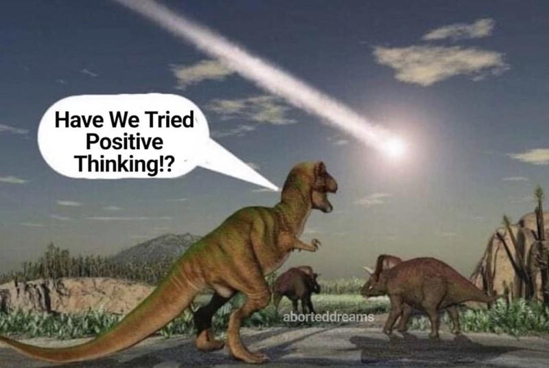 Extinction - Have We Tried Positive Thinking!? aborteddreams