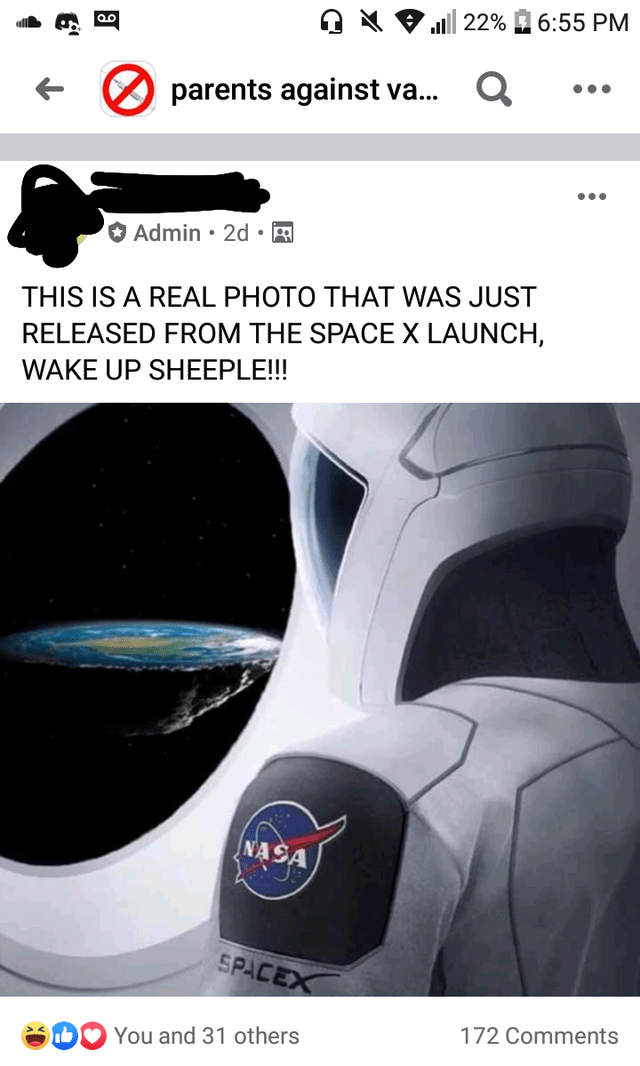 Helmet -   22% 6:55 PM •.. parents against va.. ... Admin • 2d • A THIS IS A REAL PHOTO THAT WAS JUST RELEASED FROM THE SPACEX LAUNCH, WAKE UP SHEEPLE!!! NASA SPACEX 172 Comments You and 31 others