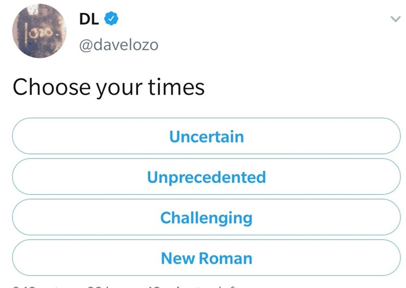 Text - DL @davelozo Choose your times Uncertain Unprecedented Challenging New Roman