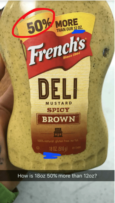 Junk food - THAN OUR 12 OZ. French's Since 1904 DELI MUSTARD SPICY BROWN Dali 100% natural, gluten free. no fat. 18 OZ. (510 g) 8173491 How is 18oz 50% more than 12oz?