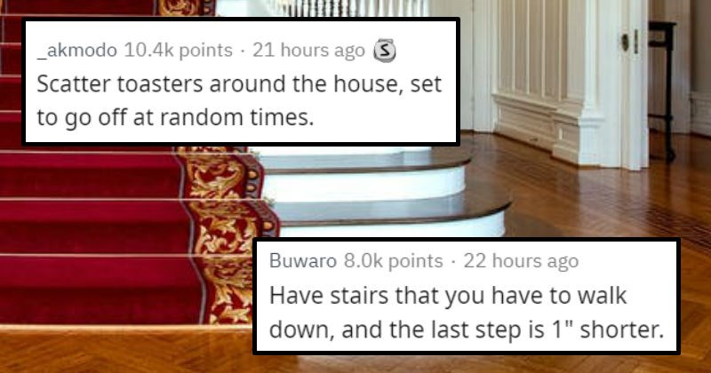 Askreddit answers to what would go in a startled house, like a haunted house but just for startling people.