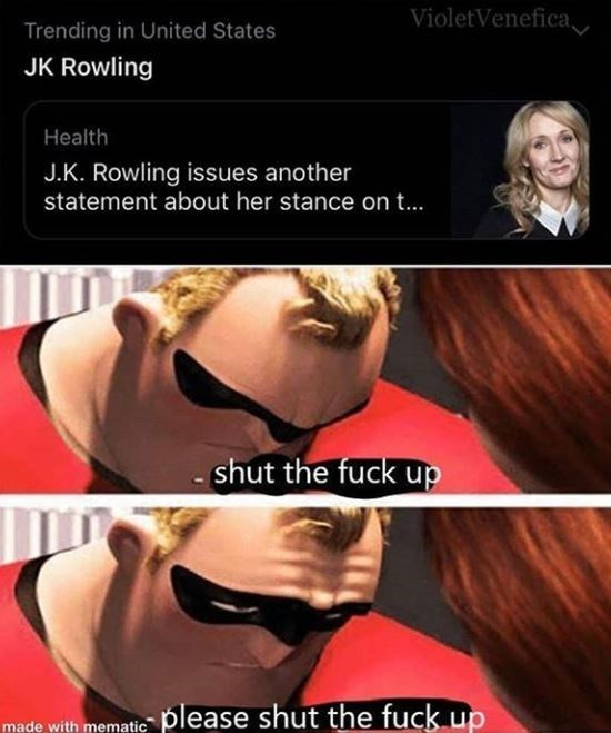 Hair - VioletVenefica Trending in United States JK Rowling Health J.K. Rowling issues another statement about her stance on t.. - shut the fuck up made with mematic please shut the fuck up