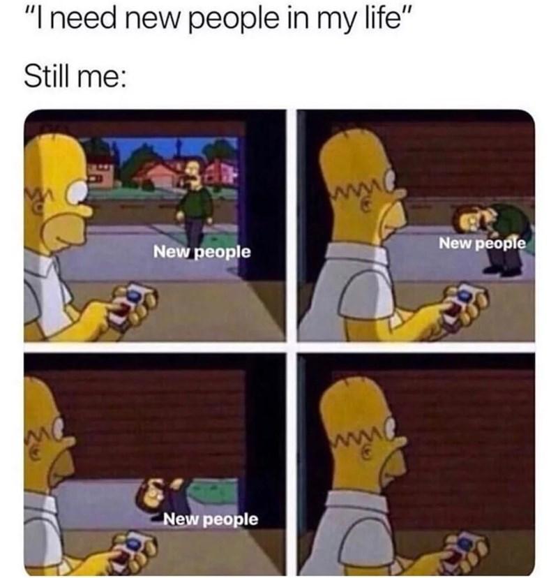 "Cartoon - ""I need new people in my life"" Still me: ww New people New people New people"