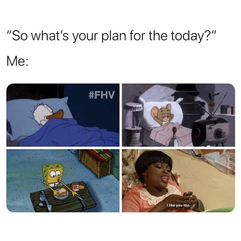 """Product - """"So what's your plan for the today?"""" Me: #FHV I like you too."""