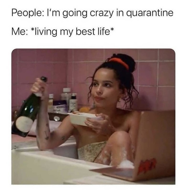 Bathing - People: I'm going crazy in quarantine Me: *living my best life*