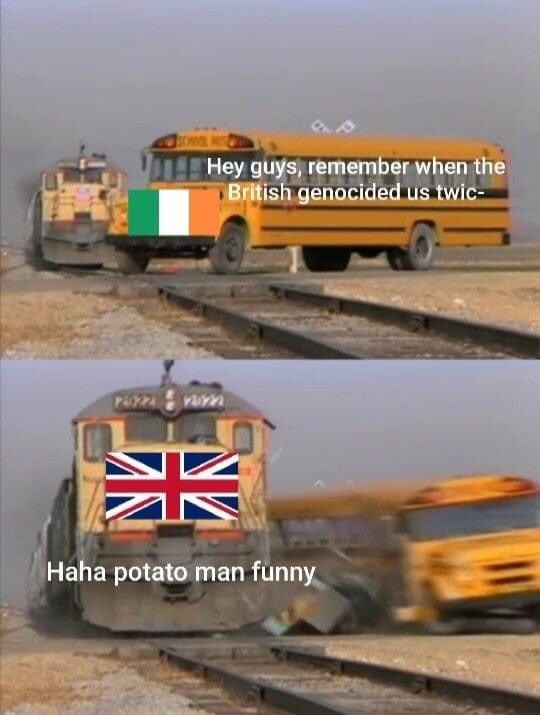 Transport - Hey guys, remember when the British genocided us twic- Haha potato man funny