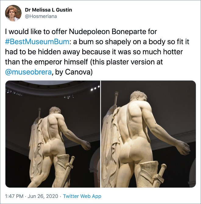 Text - Dr Melissa L Gustin @Hosmeriana I would like to offer Nudepoleon Boneparte for #BestMuseumBum: a bum so shapely on a body so fit it had to be hidden away because it was so much hotter than the emperor himself (this plaster version at @museobrera, by Canova) 1:47 PM · Jun 26, 2020 · Twitter Web App