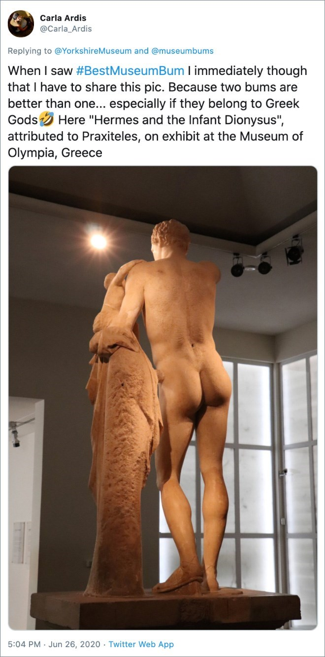 """Sculpture - Carla Ardis @Carla_Ardis Replying to @YorkshireMuseum and @museumbums When I saw #BestMuseumBum I immediately though that I have to share this pic. Because two bums are better than one... especially if they belong to Greek Gods Here """"Hermes and the Infant Dionysus"""", attributed to Praxiteles, on exhibit at the Museum of Olympia, Greece 5:04 PM · Jun 26, 2020 · Twitter Web App"""
