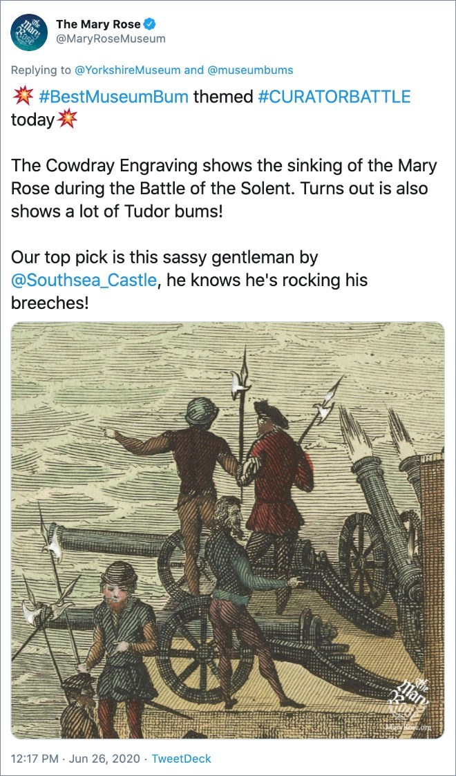 Text - The Mary Rose @MaryRoseMuseum Replying to @YorkshireMuseum and @museumbums * #BestMuseumBum themed #CURATORBATTLE today* The Cowdray Engraving shows the sinking of the Mary Rose during the Battle of the Solent. Turns out is also shows a lot of Tudor bums! Our top pick is this sassy gentleman by @Southsea_Castle, he knows he's rocking his breeches! 12:17 PM · Jun 26, 2020 · TweetDeck