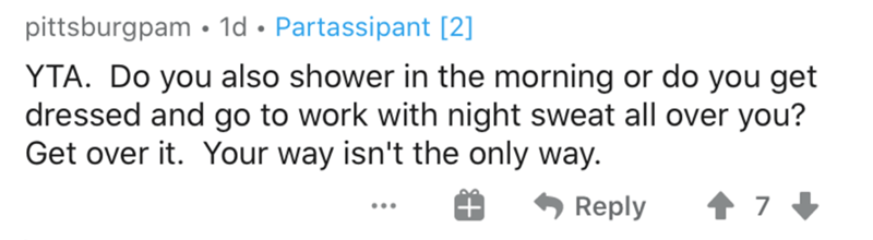 Text - pittsburgpam • 1d • Partassipant [2] YTA. Do you also shower in the morning or do you get dressed and go to work with night sweat all over you? Get over it. Your way isn't the only way. Reply ...