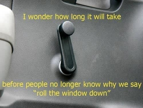 """Vehicle door - I wonder how long it will take before people no longer know why we say """"roll the window down"""""""