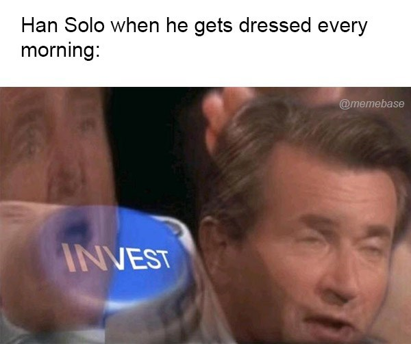 Face - Han Solo when he gets dressed every morning: @memebase INVEST