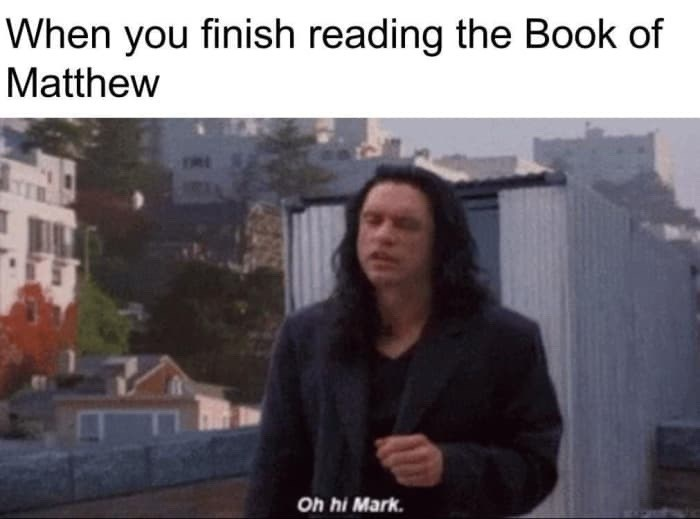 People - When you finish reading the Book of Matthew Oh hi Mark.
