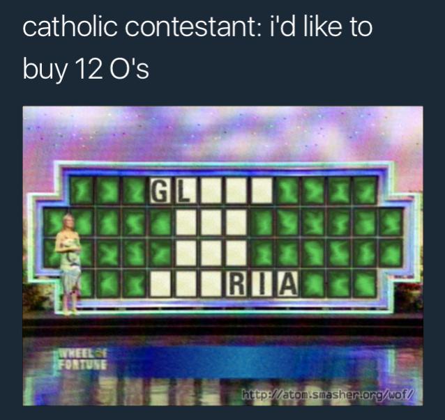 Text - catholic contestant: i'd like to buy 12 O's GLI IRIA< WHEELF FONTUNE http://atom.smashertorg/wof/