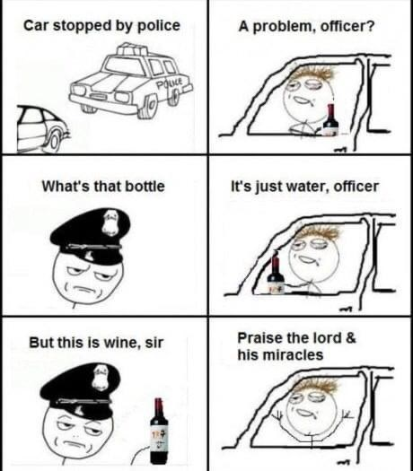 Line art - Car stopped by police A problem, officer? Poue What's that bottle It's just water, officer But this is wine, sir Praise the lord & his miracles