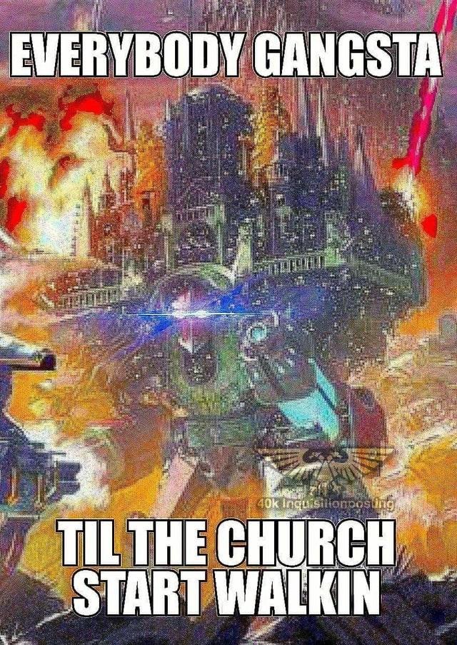 Poster - EVERYBODY GANGSTA 40k Inquisilionposung TIL THE CHURCH START WALKIN