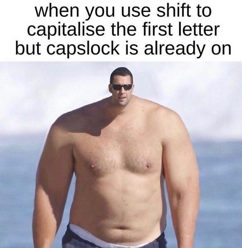Barechested - when you use shift to capitalise the first letter but capslock is already on