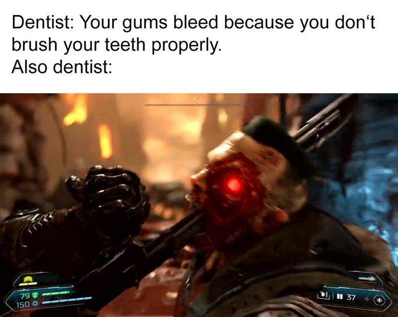 Action-adventure game - Dentist: Your gums bleed because you don't brush your teeth properly. Also dentist: 79 37 150 O