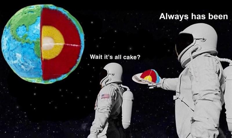 Astronaut - Always has been Wait it's all cake?