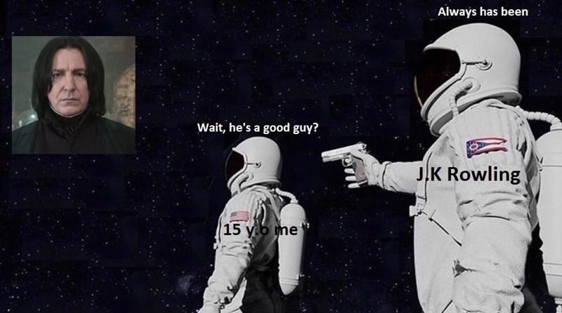 Astronaut - Always has been Wait, he's a good guy? J.K Rowling 15 y.b me