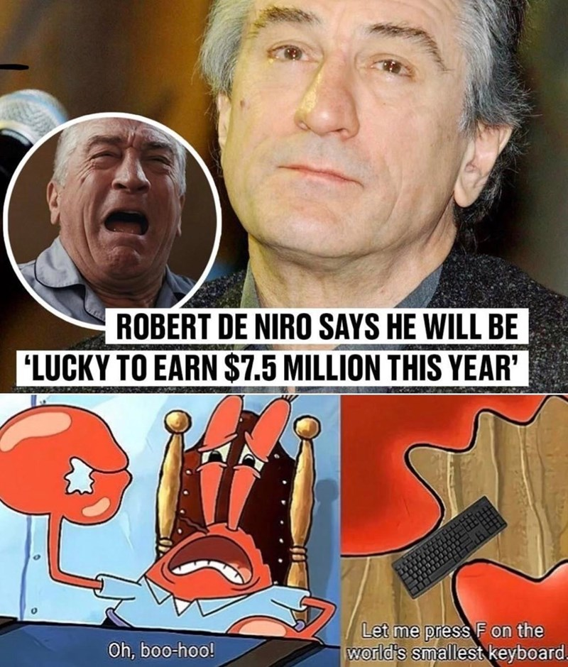 """Cartoon - ROBERT DE NIRO SAYS HE WILL BE """"LUCKY TO EARN $7.5 MILLION THIS YEAR' Let me press F on the world's smallest keyboard. Oh, boo-hoo!"""