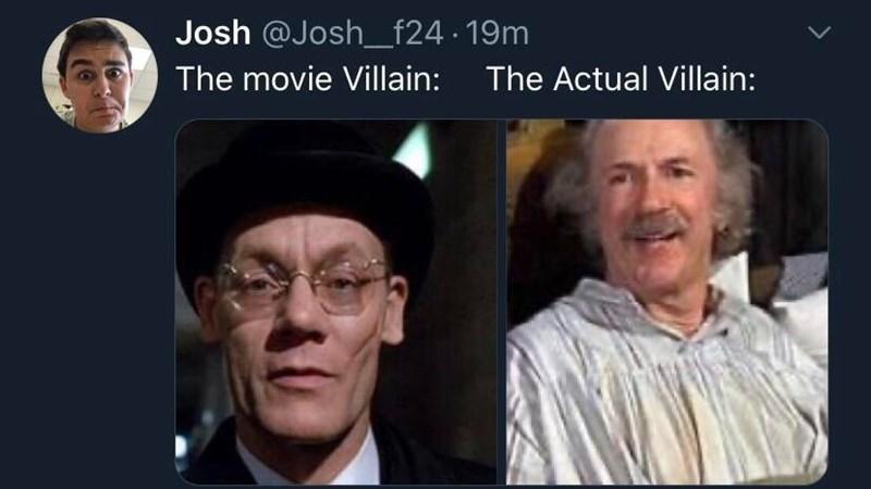 Forehead - Josh @Josh_f24 · 19m The movie Villain: The Actual Villain: