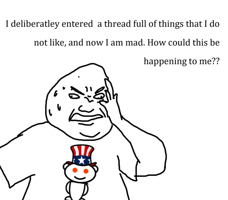 Face - I deliberatley entered a thread full of things that I do not like, and now I am mad. How could this be happening to me??