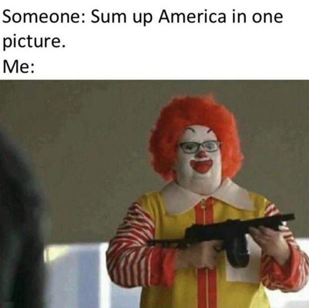 funny memes - Clown - Someone: Sum up America in one picture. Me: