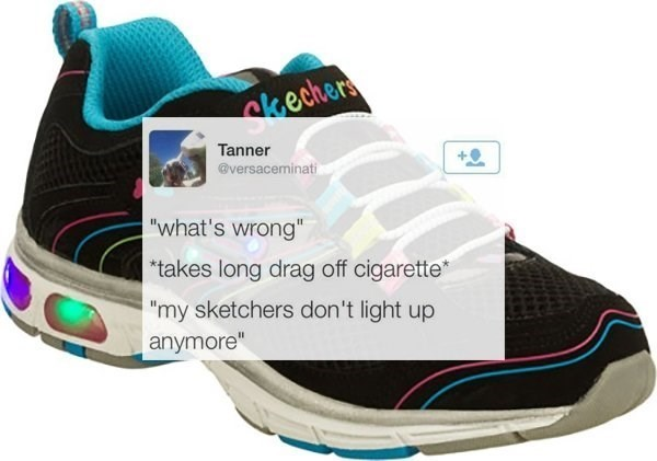 """funny memes - Footwear - skechers Tanner @versaceminati """"what's wrong"""" *takes long drag off cigarette* """"my sketchers don't light up anymore"""""""