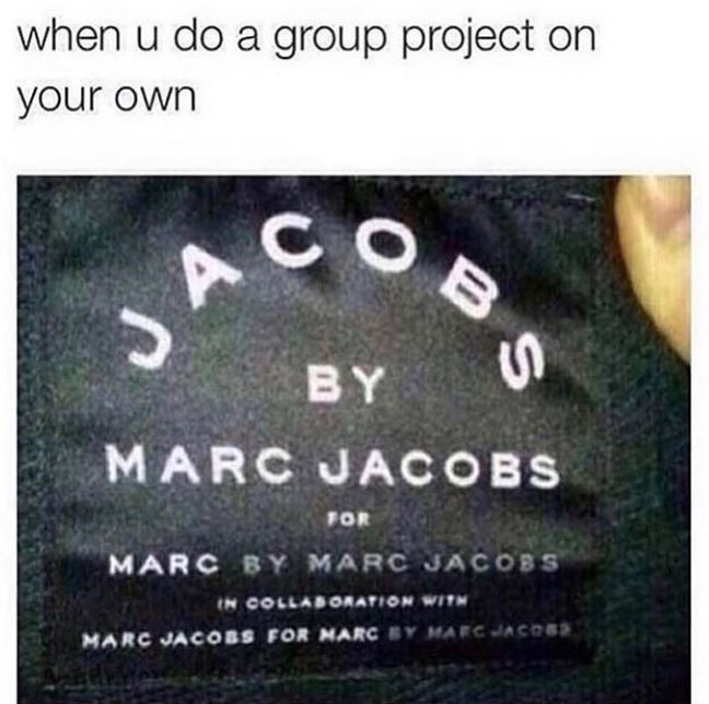 Text - when u do a group project on your own JA BY MARC JACOBS FOR MARC BY MARC JACOBS IN COLLAB ORATION WITH MARC JACOBS FOR MARC BY MAEC JACOSS
