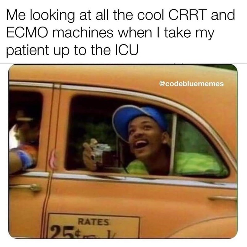 Mode of transport - Me looking at all the cool CRRT and ECMO machines when I take my patient up to the ICU @codebluememes RATES 25t k