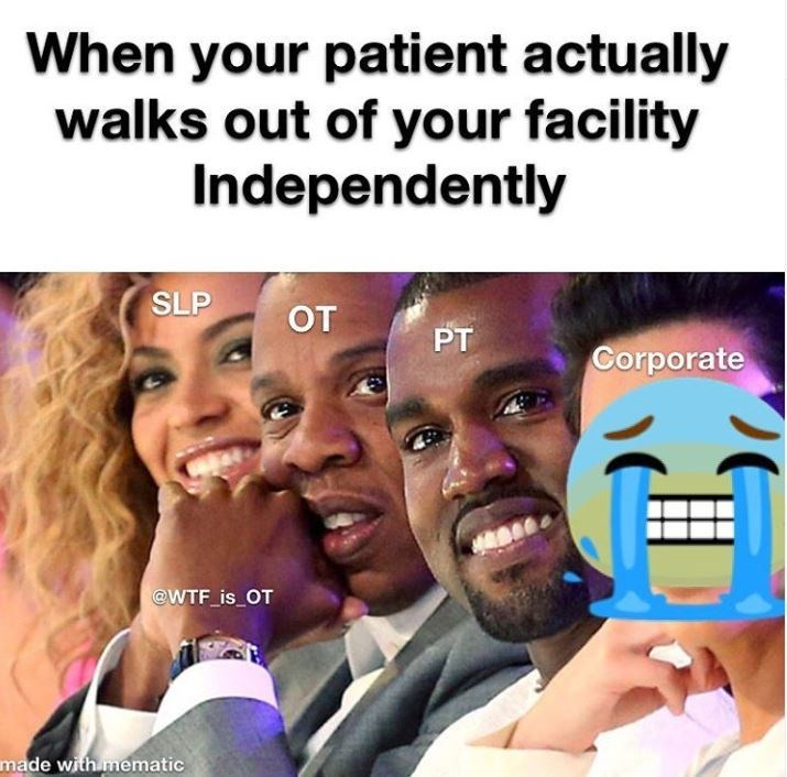 Product - When your patient actually walks out of your facility Independently SLP OT PT Corporate @WTF_is_OT made with mematic