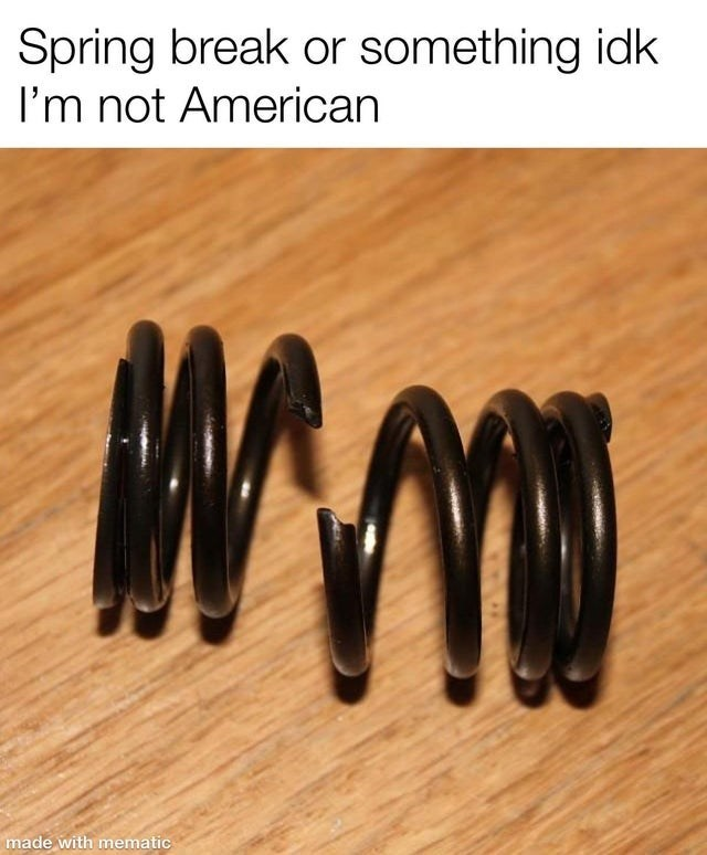 Coil spring - Spring break or something idk I'm not American made with mematic