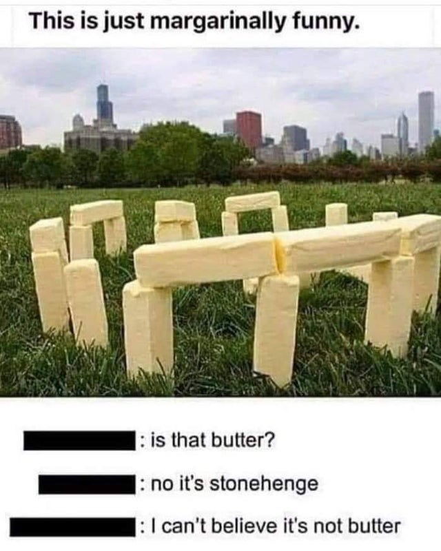 Grass - This is just margarinally funny. : is that butter? : no it's stonehenge :I can't believe it's not butter