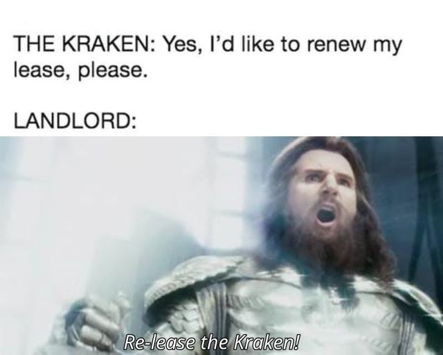 Text - THE KRAKEN: Yes, l'd like to renew my lease, please. LANDLORD: Re-lease the Kraken!